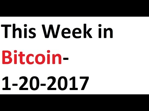 This Week in Bitcoin- 1-20-2017