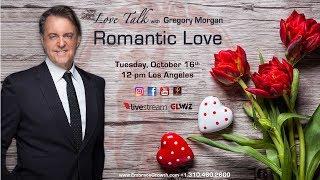 Romantic Love - Love Talk with Gregory Morgan: Romantic Love Join Mr. Gregory Morgan for Love Tal...