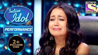 इस Performance को देखकर Neha अपने आँसू रोक ना पाई | Indian Idol Season 11