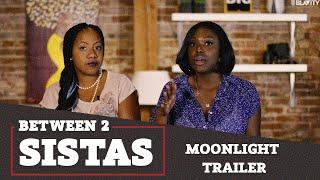 between 2 sistas moonlight trailer