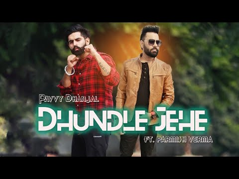 Dhundle Jahe (FULL VIDEO) Pavvy Dhanjal feat. Parmish Verma | New Punjabi Song 2018