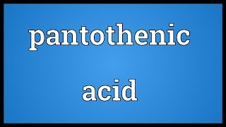 Pantothenic acid Meaning