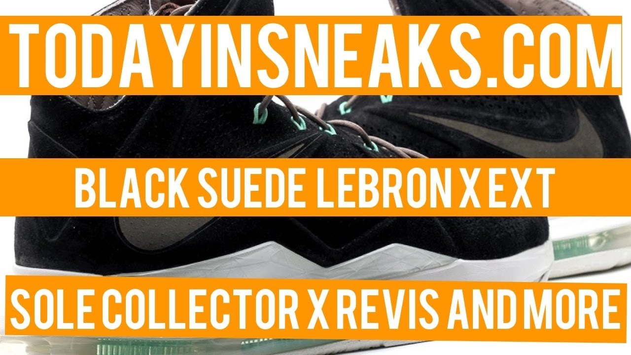 huge selection of 3ed94 d1fcb LeBron X Black Suede, Sole Collector x Revis, Vans x Stealth - Today in  Sneaks