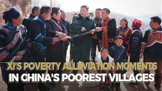 Xi's poverty alleviation moments in China's poorest villages