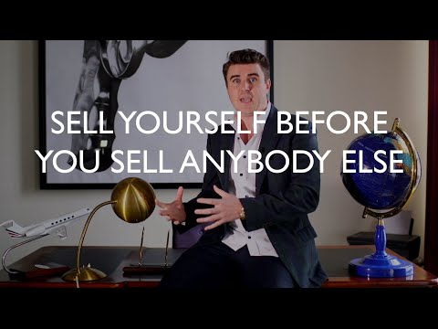 Why You Need To Sell Yourself Before You Sell Anybody Else