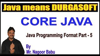 Java Tutorials || Core Java || Java Programming Format Part - 5 || by Nagoor Babu