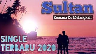 Download LAGU SULTAN TERBARU KEMANA KU MELANGKAH