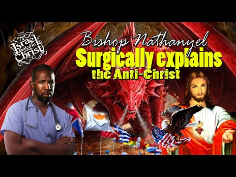 The Israelites: Bishop Nathanyel Surgically explains the Anti-Christ