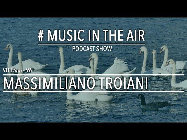 PodcastShow | Music in the Air VH E533 96 w/ MASSIMILIANO TROIANI