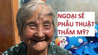Bà ngoại bán vé số 91 tuổi phẫu thuật thẩm mỹ kiếm ông ngoại lo cho cháu ngoại???!!!