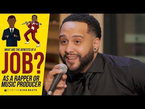 What Are The Benefits Of Having A JOB As A Rapper and Music Producer? | Curtiss King
