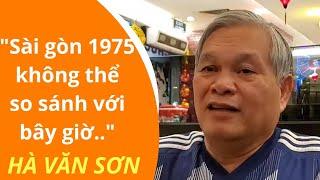 Sài Gòn 1975 không thể so sánh với bây giờ | Biệt kích Hà Văn Sơn