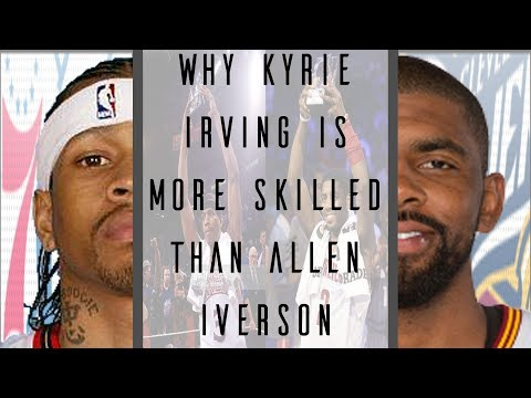 Why Kyrie Irving is more Skilled than Allen Iverson