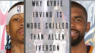 Why Kyrie Irving is more Skilled than Allen Iverson ©