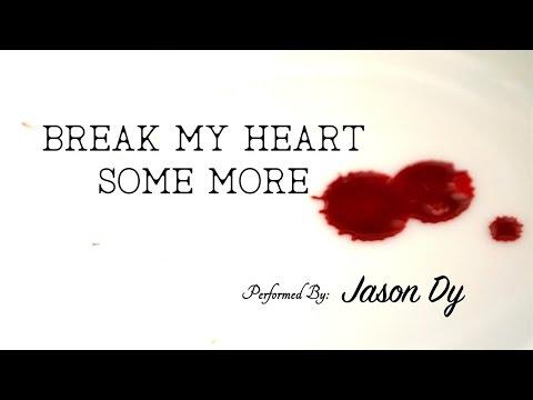Jason Dy - Break My Heart (Some More)