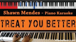 Shawn Mendes - Treat You Better - HIGHER Key (Piano Karaoke / Sing Along)