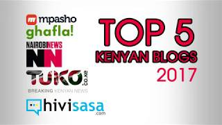 Top 5 [five] Kenyan Blogs 2017[Mpasho, Ghafla, Nairobi News,Hivisasa]