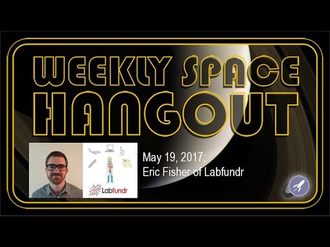 Weekly Space Hangout - May 19, 2017: Eric Fisher of Labfundr