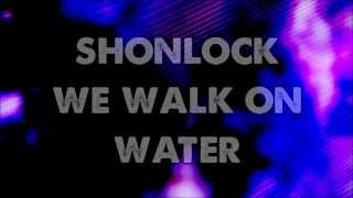 We walk on water | Shonlock | Lyrics