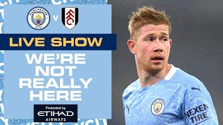 Man City v Fulham | Premier League | We're Not Really Here