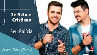 Baixar Seu Polícia - Zé Neto e Cristiano - Flauta Doce (Notas)