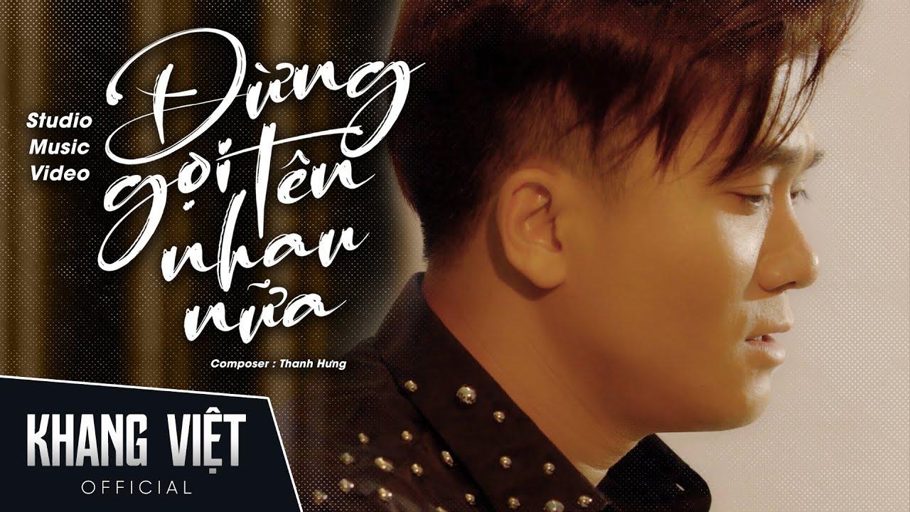 Đừng Gọi Tên Nhau Nữa   Khang Việt [ Studio Music Video ]
