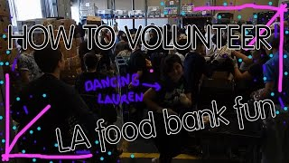 HOW TO VOLUNTEER - LA food bank fun
