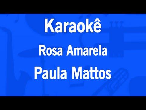 Karaokê Rosa Amarela - Paula Mattos
