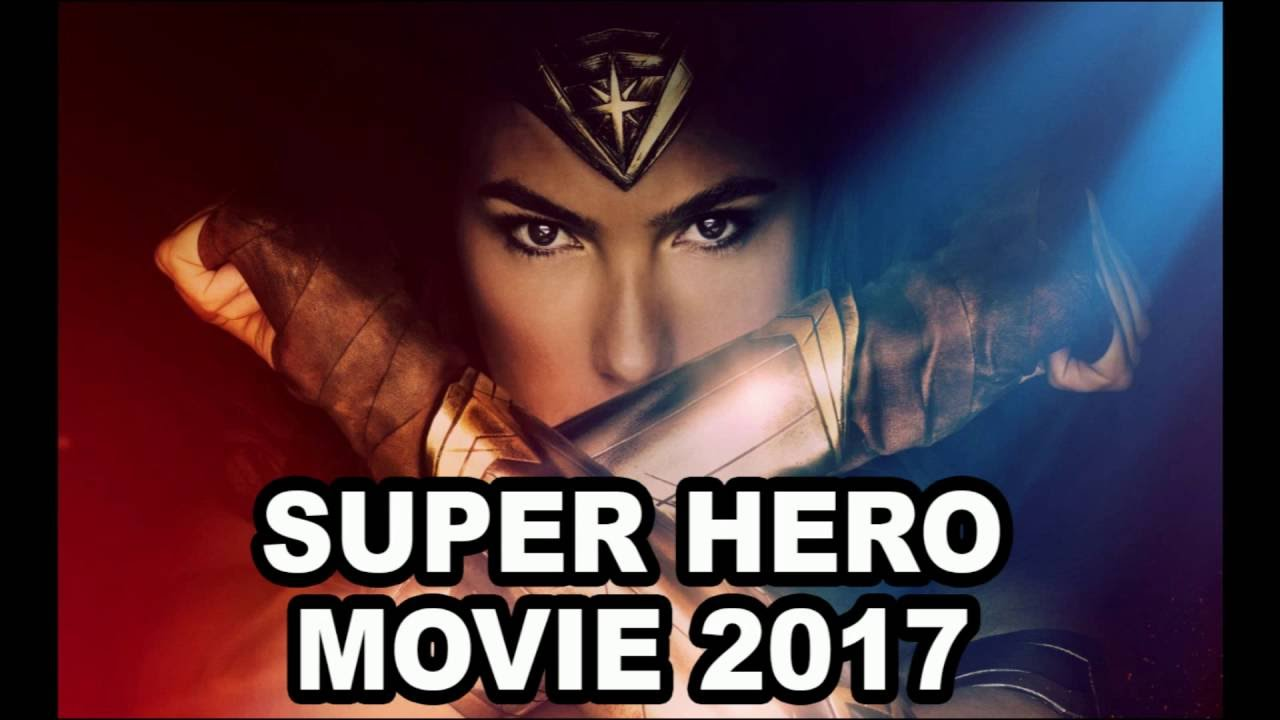 Upcoming Super Hero Movie 2017 Youtube