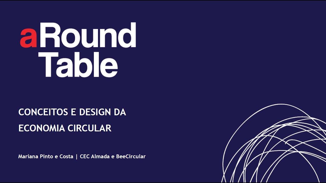 aRound Table 2020 - Salvador : Conceitos e Design da Economia Circular Mariana Pinto e Costa