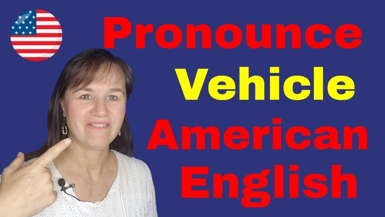How to pronounce vehicle in English