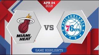 Miami Heat vs Philadelphia 76ers Game 5: April 24, 2018