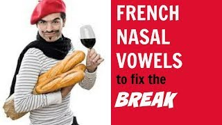 HOW TO FIX THE CRACK IN YOUR VOICE (Lesson 3): FRENCH NASAL VOWELS