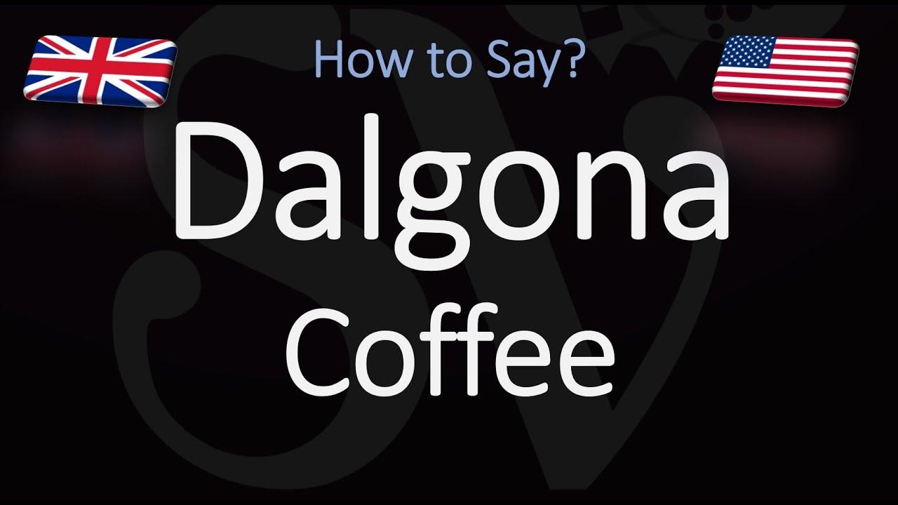 Dalgona Pronunciation How To Pronounce Dalgona Coffee Youtube