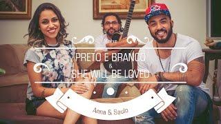 Anna & Saulo (Mashup - Preto e Branco e She Will Be Loved)