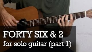 Forty Six & 2 For Solo Guitar (Part 1 - Intro)
