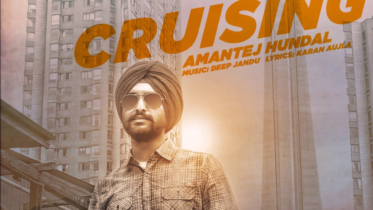 Cruising - Amantej Hundal ft. Deep Jandu I Karan Aujla || Latest Punjabi Songs 2017