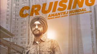 Cruising - Amantej Hundal ft. Deep Jandu I Karan Aujla || Latest Punjabi Songs 2017