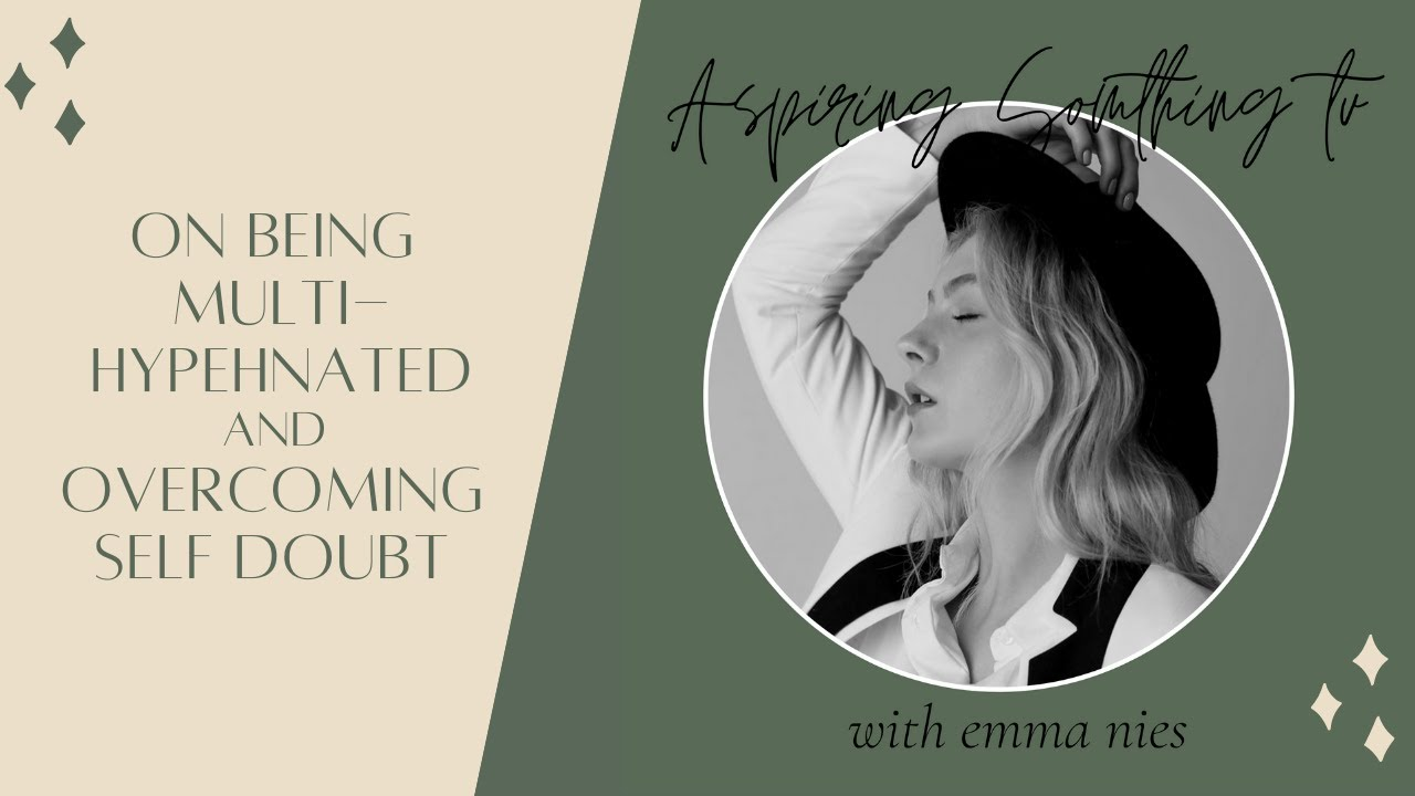 Being a Multi-hyphenated Creative and Overcoming Self Doubt & Bullying with Emma Nies