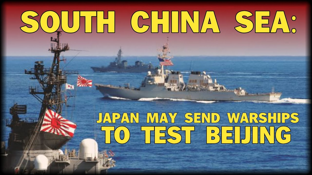 SOUTH CHINA SEA: JAPAN MAY SEND WARSHIPS TO TEST BEIJING ...