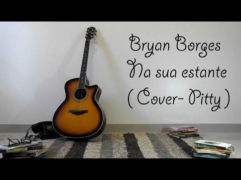 Bryan Borges- Na Sua Estante ( Cover- Pitty)