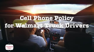 Cell Phone Policy for Walmart Truck Drivers