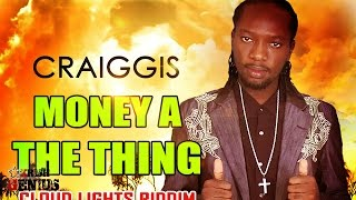 Craiggis - Money A The Thing [Cloud Lights Riddim] December 2016