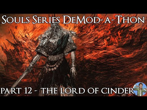 Souls Series DeMod-a-Thon: Part 12 - The Lord of Cinder