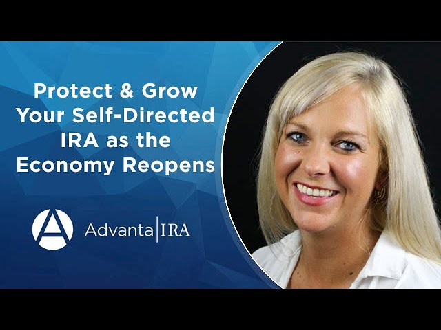Protect and Grow Your Self-Directed IRA as the Economy Reopens
