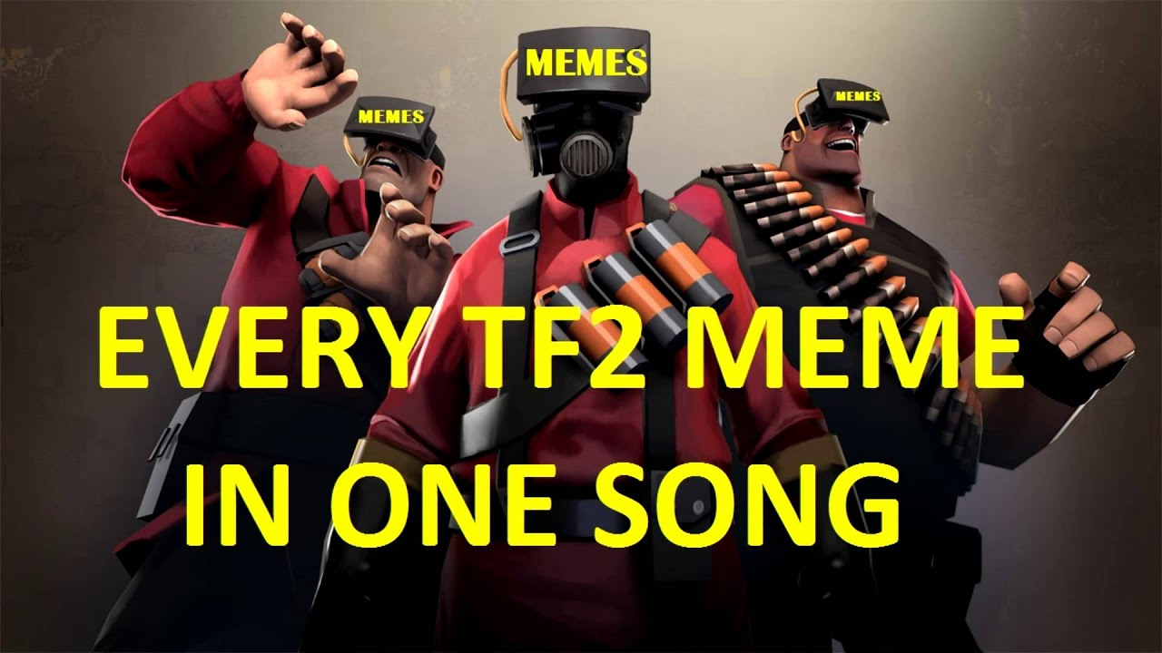 maxresdefault ☆ tf2 ♪ every tf2 meme in one song ♪ ▻team fortress 2◅ youtube,Tf2 Memes