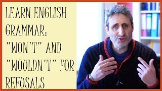 Speak English like a native use won't & wouldn't for refusals
