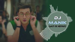 Galti Se Mistake Remix | Jagga Jasoos | DJ Manik 2017 |subscribe the channel |