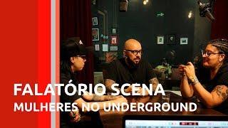 Falatorio Scena - MULHERES NO UNDERGROUND