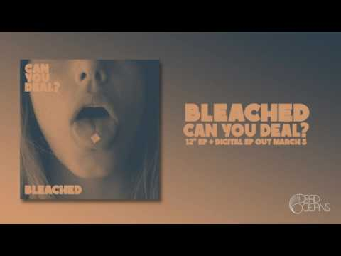 Bleached - Can You Deal? (Official Audio)